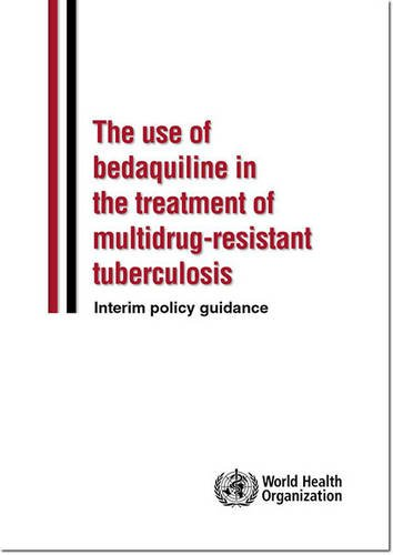 9789241505482: Use of Bedaquiline in the Treatment of Multidrug-Resistant Tuberculosis: Interim Policy Guidance