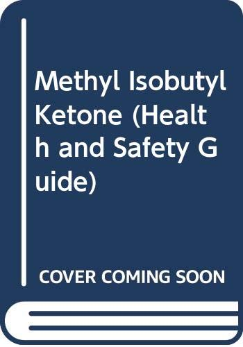 9789241510585: Methyl Isobutyl Ketone (Health and Safety Guide)