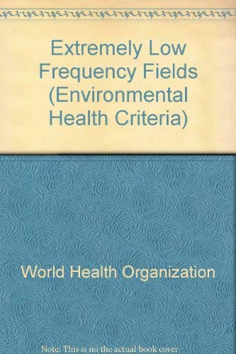 Extremely Low Frequency Fields (Environmental Health Criteria): World Health Organisation