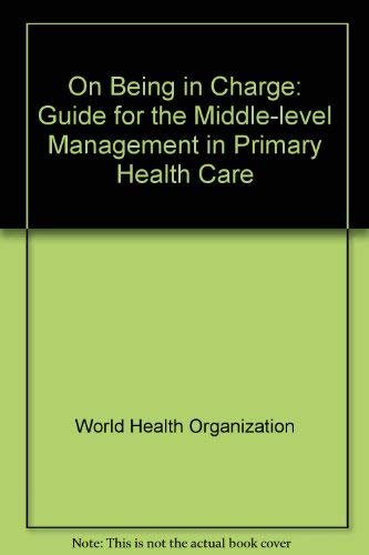 On Being in Charge: A Guide for Middle-Level Management in Primary Health Care