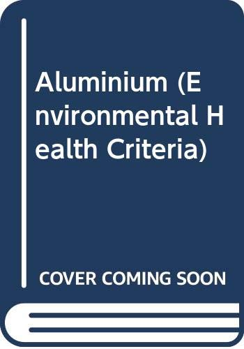 Aluminium (Environmental Health Criteria): World Health Organisation