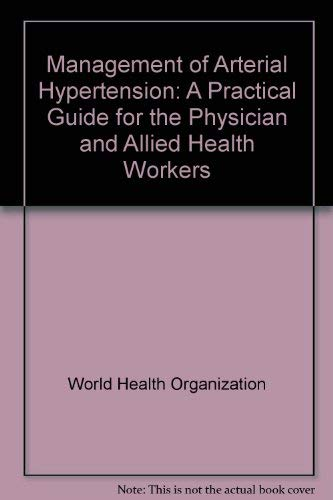 Management of Arterial Hypertension: A Practical Guide: World Health Organisation