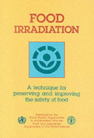 Food Irradiation : A Technique for Preserving: World Health Organisation