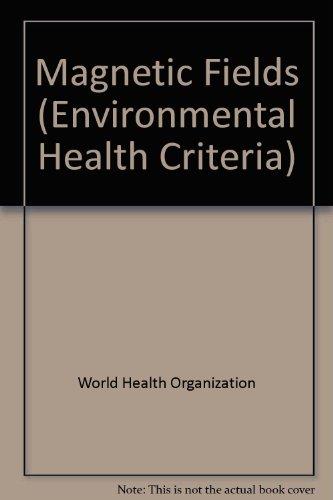 Environmental Health Criteria 69: Magnetic Fields: World Health Organization