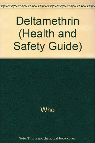 9789241543514: Deltamethrin Health and Safety Guide (Health and Safety Guide)