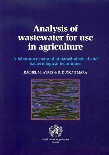 Analysis of Wastewater for Use in Agriculture: Ayres, R.M., Mara,