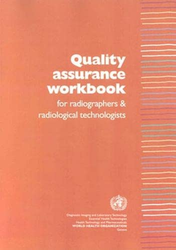 9789241546423: Quality Assurance Workbook for Radiographers and Radiological Technologists