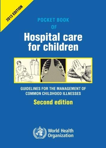 9789241548373: Pocket Book of Hospital Care for Children: Guidelines for the Management of Common Illnesses with Limited Resources (Nonserial Publications)