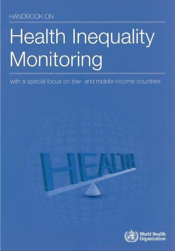 Handbook on Health Inequality Monitoring: With a Special Focus on Low- and Middle-income Countries:...
