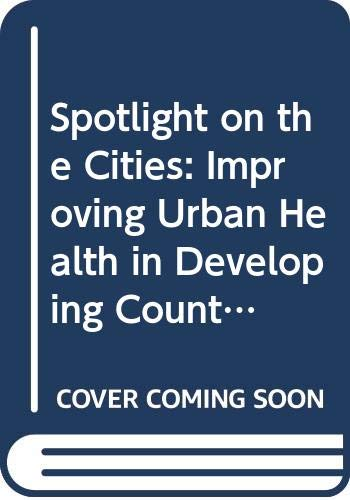 Spotlight on the Cities: Improving Urban Health: World Health Organisation