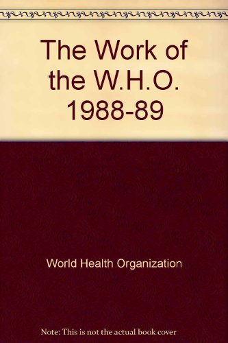 The Work of the W.H.O. 1988-89: World Health Organization