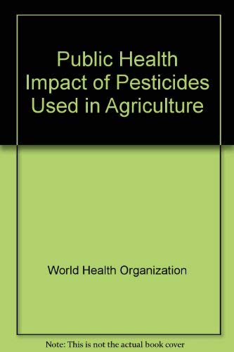 Public Health Impact of Pesticides Used in: World Health Organisation