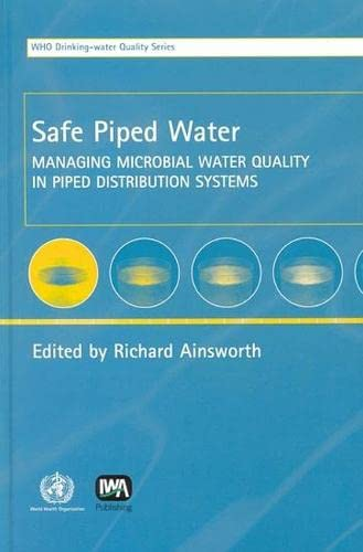 9789241562515: Safe Piped Water: Managing Microbial Water Quality in Piped Distribution Systems