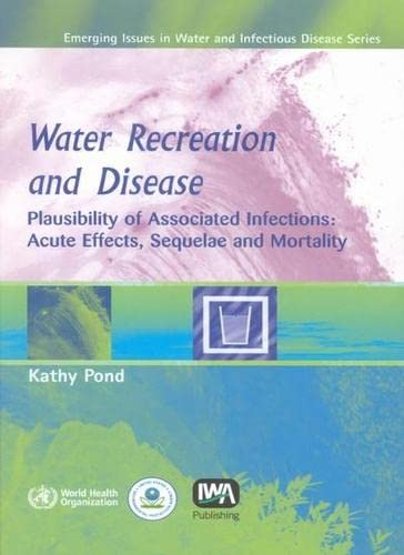 9789241563055: Water Recreation and Disease: Plausibility of Associated Infections: Acute Effects, Sequelae and Mortality