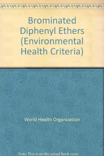 Brominated Diphenyl Ethers (Environmental Health Criteria): World Health Organization