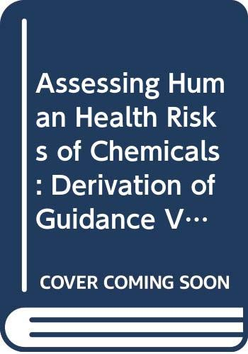 9789241571708: Assessing Human Health Risks of Chemicals: Derivation of Guidance Values for Health-Based Exposure Limits (Environmental Health Criteria)