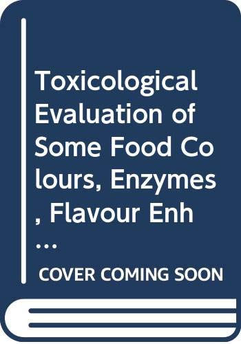 Toxicological Evaluation of Some Food Colours, Enzymes, Flavour Enhancers, Thickening Agents, and ...