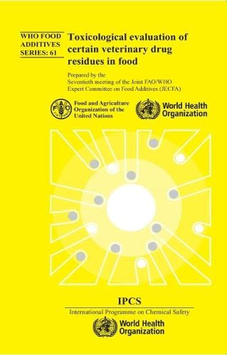9789241660617: 61: Toxicological Evaluation of Certain Veterinary Drug Residues in Food: Seventieth Meeting of the Joint FAO/WHO Expert Committee on Food Additives (WHO Food Additives Series)