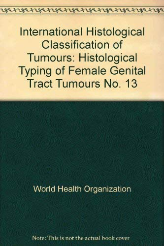 9789241760133: International Histological Classification of Tumours: Histological Typing of Female Genital Tract Tumours No. 13