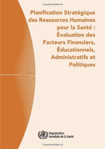 9789242547313: Planification stratégique des ressources humaines pour la santé: Evaluation des facteurs financiers, educationnels, administratifs et politiques