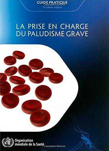 9789242548525: La Prise En Charge Du Paludisme Grave: Guide Pratique, Troisi�me �dition