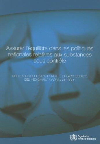 9789242564174: Assurer l'équilibre dans les politiques nationales relatives aux substances sous contrôle: Orientation Pour La Disponibilité Des Médicaments Sous Contrôle (French Edition)
