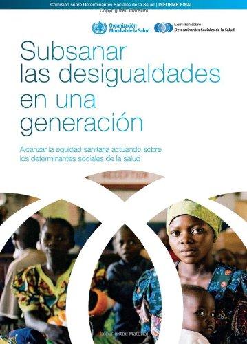 9789243563701: Subsanar las desigualdades en una generación: alcanzar la equidad sanitaria actuando sobre los determinantes sociales de la salud (Spanish Edition)