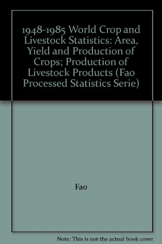 9789250025308: 1948-1985 World Crop and Livestock Statistics: Area, Yield and Production of Crops; Production of Livestock Products (Fao Processed Statistics Serie)