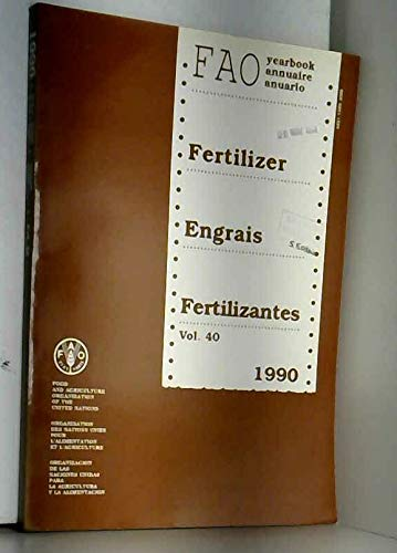 Fao Fertilizer Yearbook/Annuaire Fao Des Engrais/Anuario Fao: Food and Agriculture