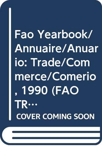 Fao Yearbook/Annuaire/Anuario: Trade/Commerce/Comerio, 1990 (Fao Trade Yearbook/Annuaire: Food and Agriculture