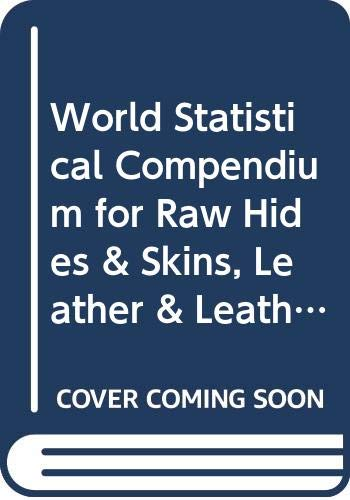 World Statistical Compendium for Raw Hides &: Food and Agriculture