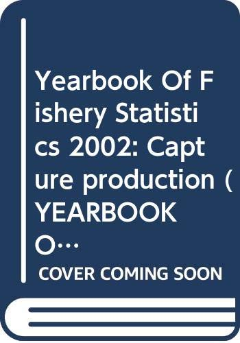 Yearbook of Fishery Statistics 2002 (FAO Statistics: Food and Agriculture