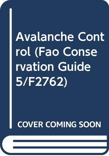 Avalanche Control (Fao Conservation Guide 5/F2762): Food and Agriculture