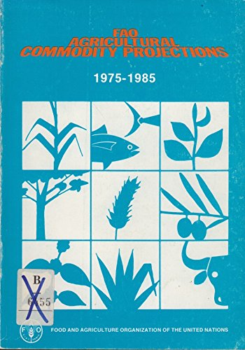 Agriculture Commodity Projections 1975-85 (FAO economic and social development series ; no. 16): ...