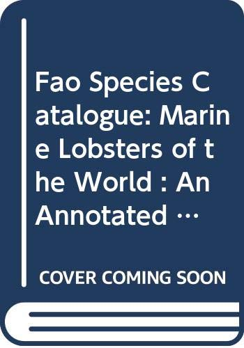9789251030271: Fao Species Catalogue: Marine Lobsters of the World : An Annotated and Illustrated Catalogue of Species of Interest to Fisheries Known to Date (FAO fisheries synopsis)