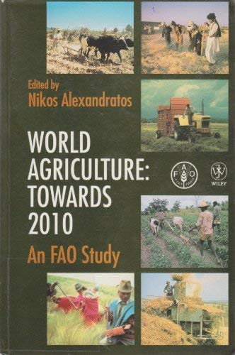 World Agriculture: Towards 2010 An Fao Study: Food and Agriculture Organization of the United ...