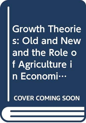 9789251037836: Growth Theories: Old and New and the Role of Agriculture in Economic Development (FAO Economic and Social Development Papers)