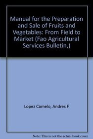 9789251049914: Manual for the Preparation And Sale of Fruits And Vegetables from Field to Market: Fao Agricultural Services Bulletin No. 151