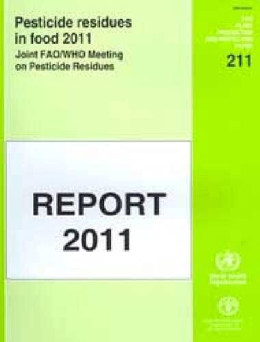 Pesticide Residues in Food 2011: Joint FAO/WHO: Food and Agriculture