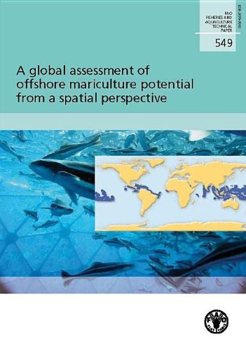 9789251073896: Global Assessment Of Offshore Mariculture Potential From A Spatial Perspective: FAO Fisheries And Aquaculture Technical Paper No. 549 (FAO Fisheries and Aquaculture Technical Papers)