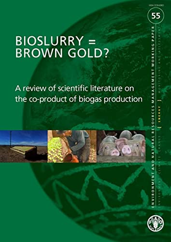 Bioslurry = Brown Gold?: A Review of: Food and Agriculture