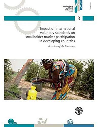 9789251082331: Impact Of International Voluntary Standards On Smallholder Market Participation In Developing Countries (Agribusiness and Food Industries Series)
