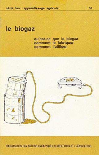 9789252012900: Le Biogaz: Qu'est-ce Que Le Biogaz, Comment Le Fabriquer, Comment L'utiliser