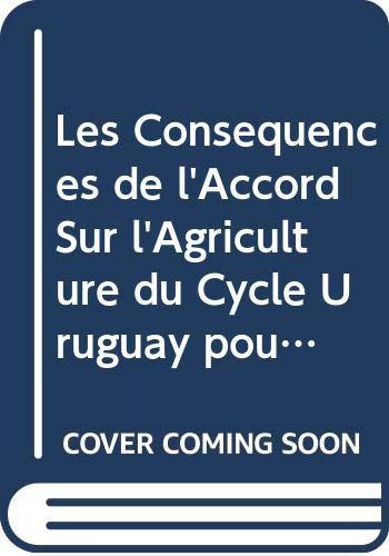 9789252041115: Les Conséquences de l'Accord Sur l'Agriculture du Cycle Uruguay pour les Pays en Developpement un Ma