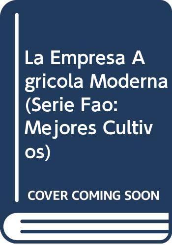 9789253001545: La Empresa Agrícola Moderna (Serie FAO: Mejores Cultivos) (Spanish Edition)