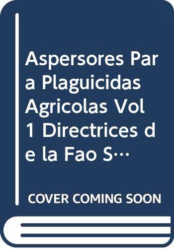 9789253041183: Aspersores Para Plaguicidas Agricolas Vol 1 Directrices de la Fao Sobre Control de Calidad Y Uso de