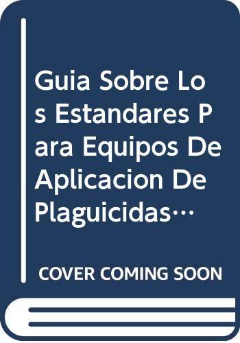 9789253047246: Guía Sobre Los Estándares para Equipos de Aplicación de Plaguicidas Agrícolas y Procedimientos de Pruebas Relacionados (Spanish Edition)