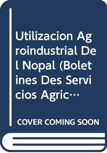 9789253055180: Utilización Agroindustrial Del Nopal (Boletines Des Servicios Agrícolas de la FAO) (Spanish Edition)