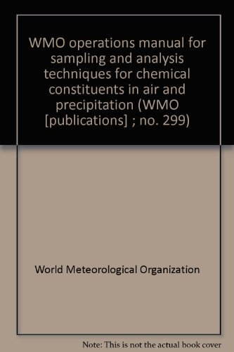 9789263102997: WMO operations manual for sampling and analysis techniques for chemical constituents in air and precipitation (WMO [publications] ; no. 299)