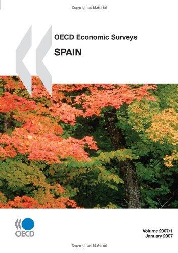 OECD Economic Surveys: Spain - Volume 2007 Issue 1: Organisation for Economic Co-operation and ...